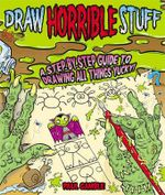 Draw Horrible Stuff : A Step-by-step Guide to Drawing All Things Yucky! - Paul Gamble