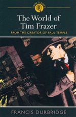 The World of Tim Frazer : From the Creator of Paul Temple - Francis Durbridge