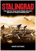 Stalingrad : The Battle That Shattered Hitler's Dream of World Domination - Rupert Matthews
