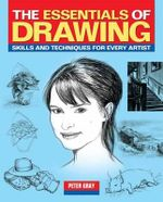 The Essentials of Drawing : Skills and Techniques for Every Artist - Peter Gray