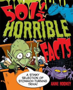501 1/2 Horrible Facts : A Stinky Selection of Stomach-turning Trivia! - Anne Rooney