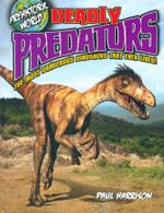 Deadly Predators : The Most Dangours Dinosaurs That Ever Lived! : Prehistoric World - Paul Harrison