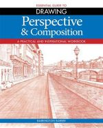 Perspective & Composition : Essential Guide to Drawing : A Practical and Inspirational Workbook - Barrington Barber