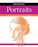 Portraits : Essential Guide to Drawing : A Practical and Inspirational Workbook - Barrington Barber