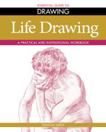 Life Drawing : Essential Guide to Drawing : A Practical and Inspirational Workbook - Barrington Barber