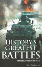 History's Greatest Battles : Masterstrokes of War - Nigel Cawthorne