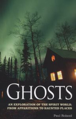 Ghosts : An Exploration of the Spirit World, from Apparitions to Haunted Places - Paul Roland
