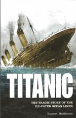 Titanic : The Tragic Story of the Ill-Fated Ocean Liner - Rupert Matthews