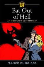 Bat Out of Hell : An Inspector Clay Mystery - Francis Durbridge