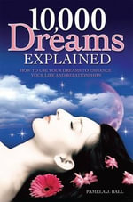 10,000 Dreams Explained : How to Use Your Dreams to Enhance Your Life and Relationships - Pamela Ball