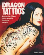 Dragon Tattoos : An Exploration of Dragon Tattoo Iconography From Around the World - Doralba Picerno