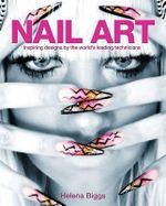 Nail Art : Inspiring Designs by the World's Leading Technicians - Helena Biggs