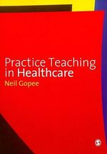 Practice Teaching in Healthcare - Neil Gopee
