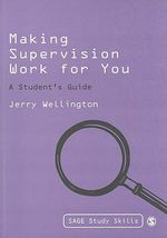 Making Supervision Work for You : A Student's Guide - Jerry Wellington
