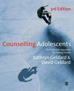 Counselling Adolescents : The Proactive Approach for Young People :  The Proactive Approach for Young People : 3rd Edition - Kathryn Geldard