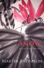 Snow - Selected Poems 1981 - 2011 - Martin Anderson