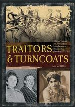 Traitors and Turncoats : From Judas Iscariot to the Men Who Plotted to Kill Hitler - Ian Crofton
