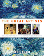 The Great Artists : The Lives and Works of 100 of the World's Greatest Artists - Susie Hodge
