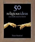 50 Ideas You Really Need To Know : Religion : 50 Ideas You Really Need to Know Series - Peter Stanford