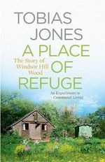 A Place of Refuge : An Experiment in Communal Living - The Story of Windsor Hill Wood - Tobias Jones