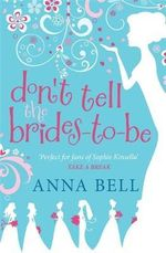 Don't Tell the Brides-to-be - Anna Bell