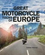 Great Motorcycle Tours of Europe : Great Motorcycle Tours of Europe - Colette Coleman