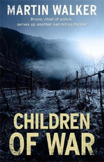 Children of War : A Bruno Courreges Investigation - Martin Walker