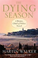 The Dying Season : A Bruno Chief of Police Novel - Martin Walker