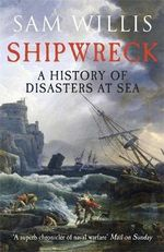 Shipwreck : A History of Disasters at Sea - Sam Willis