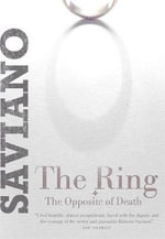 The Ring : & The Opposite of Death - Roberto Saviano
