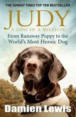 Judy: A Dog in a Million : From Runaway Puppy to the World's Most Heroic Dog - Damien Lewis