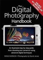 The Digital Photography Handbook : An Illustrated Step-by-Step Guide - Doug Harman