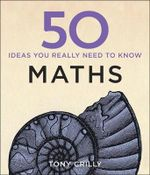 50 Maths Ideas You Really Need to Know - Tony Crilly