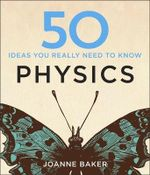 50 Physics Ideas You Really Need to Know - Joanne Baker