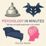 Psychology in Minutes : 200 Key Concepts Explained in an Instant - Marcus Weeks