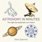 Astronomy in Minutes : 200 Key Concepts Explained in an Instant - Giles Sparrow