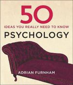 50 Psychology Ideas You Really Need to Know - Adrian Furnham