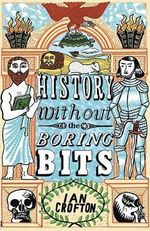 History Without the Boring Bits : A Curious Chronology of the World - Ian Crofton