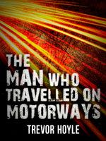 The Man Who Travelled on Motorways - Trevor Hoyle