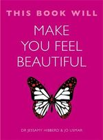 This Book Will Make You Feel Beautiful - Jessamy Hibberd