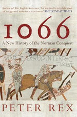 1066 : A New History of the Norman Conquest - Peter Rex