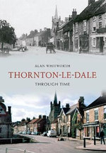 Thornton-le-Dale Through Time - Alan Whitworth