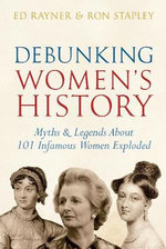 Debunking Woman's History : Myths and Legends about 101 Infamous Women Exploded - Ed Rayner