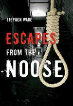 Escapes from the Noose - Stephen Wade