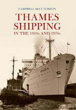 Thames Shipping in the 1960s and 1970s : Or the Sinking of J. Bruce Ismay - Campbell McCutcheon