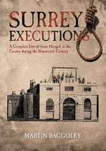 Surrey Executions : A Complete List of Those Hanged in the County During the Nineteenth Century - Martin Baggoley