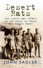 Desert Rats : The Desert War 1940-3 in the Words of Those Who Fought There - John Sadler