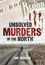 Unsolved Murders of the North - Jim Morris
