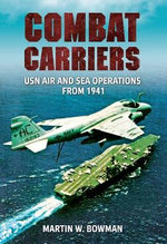 Combat Carriers : USN Air and Sea Operations from 1941 - Martin Bowman