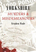 Yorkshire Murders and Misdemeanours - Stephen Wade
